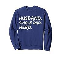Funny Father Day Gift Husband Single Dad Hero Dad Papa Shirt Sweatshirt Navy