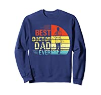 Father S Day Vintage Best Doctor Dad Ever Shirts Sweatshirt Navy