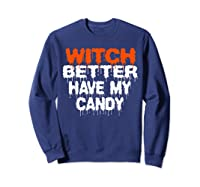 Witch Better Have My Candy T-shirt Funny Halloween Sweatshirt Navy