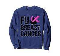 Fuck Breast Cancer Awareness Pink Ribbon October Month Funny Premium T Shirt Sweatshirt Navy