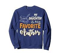 My Daughter Is My Favorite Author Gift Book Lovers Writer T Shirt Sweatshirt Navy
