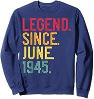 Legend Since June 1945 76th Birthday 76 Years Old Vintage T-shirt Sweatshirt Navy