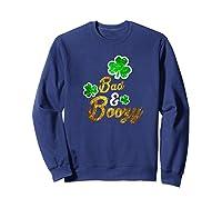 Bad Boozy Funny Saint Patricks Day Drinking T Shirt Sweatshirt Navy