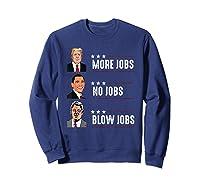 Trump More Jobs Obama No Jobs Clinton Blow Jobs Election T Shirt Sweatshirt Navy