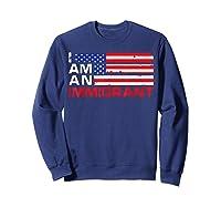 I Am An Immigrant America Usa T Shirt Sweatshirt Navy
