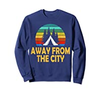 Funny Camping Shirt Away From The City Summer Gift Sweatshirt Navy
