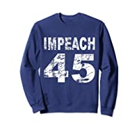 Impeach 45 Shirt Sweatshirt Navy