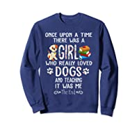 Once Upon A Time There Was A Girl Love Dogs Teaching Shirt T Shirt Sweatshirt Navy