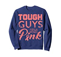 Tough Guys Wear Pink Ribbon Breast Cancer Awareness Month T Shirt Sweatshirt Navy