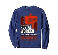 Retired Postal Worker - You're No Longer My Priority Shirt Sweatshirt Navy