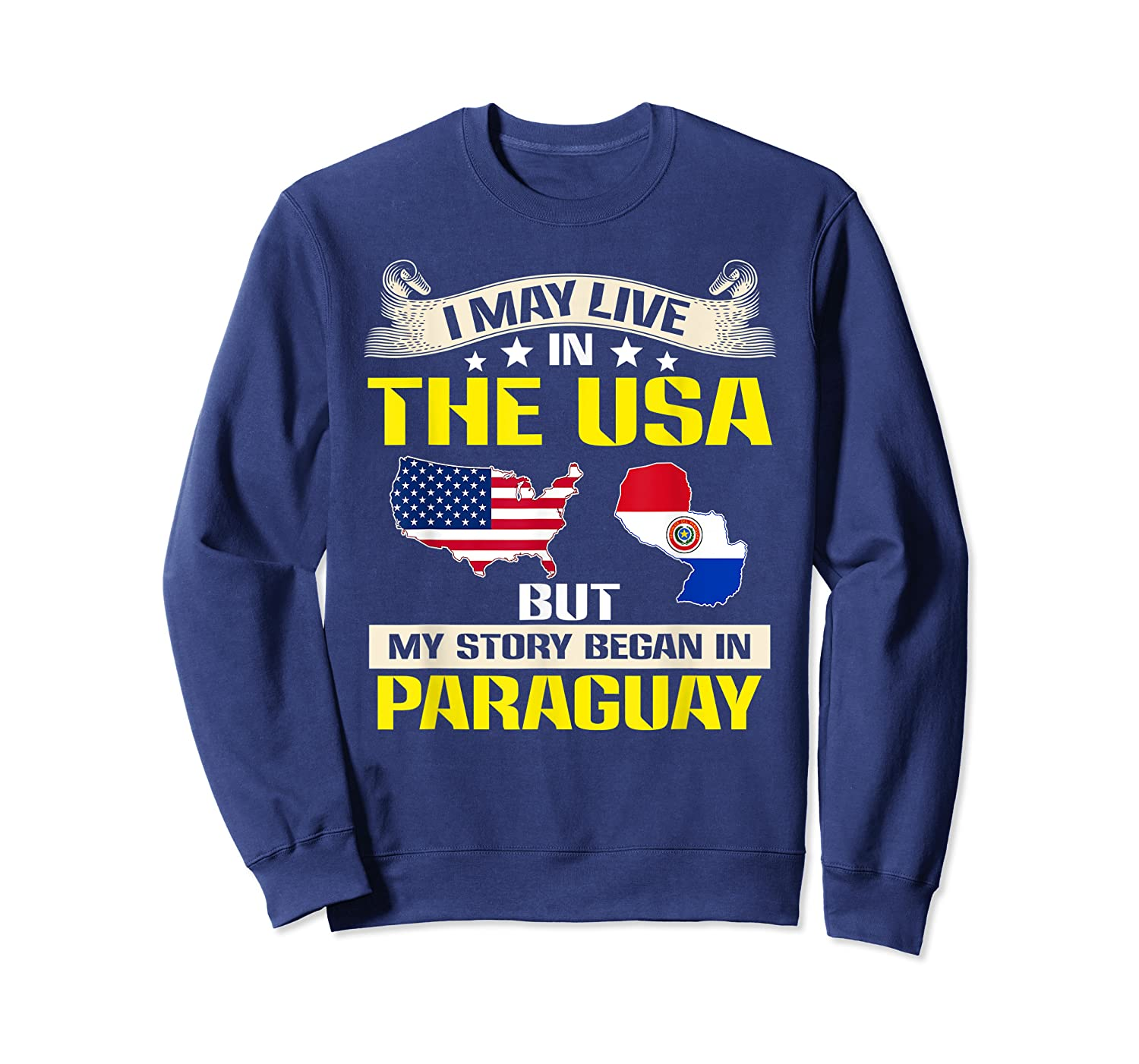 Live In Usa Born In Paraguay Flag Map Shirts Crewneck Sweater