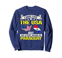 Live In Usa Born In Paraguay Flag Map Shirts Sweatshirt Navy