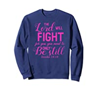 The Lord Will Fight For You, You Need Only To Be Still Verse Shirts Sweatshirt Navy