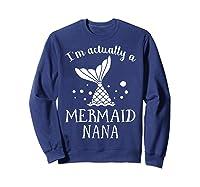 I M Actually A Mermaid Nana Funny Mother S Day Shirt Gift Sweatshirt Navy