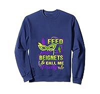 Feed Me Beignets And Call Me Pretty Mardi Gras Shirts Sweatshirt Navy