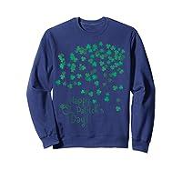 Happy St Saint Patrick S Day T Shirt T Shirt Sweatshirt Navy