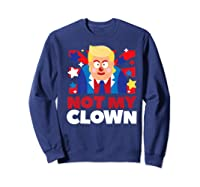 Not My Clown Donald Trump Anti Trump Impeach Trump Gift Premium T Shirt Sweatshirt Navy