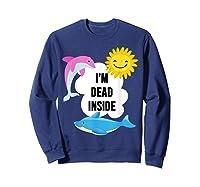 I'm Dead Inside Cheerful Dolphins And Sunshine Shirts Sweatshirt Navy