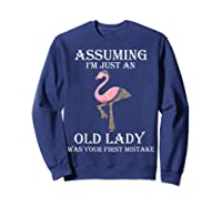 Assuming I'm Just An Old Lady Was Your First Mistake T-shirt Sweatshirt Navy