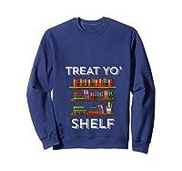 Treat Yo Shelf Shirt Funny Book Reading Lover Librarian Gift T Shirt Sweatshirt Navy