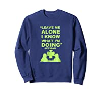 Leave Me Alone I Know What I M Doing Drummer T Shirt Sweatshirt Navy