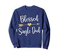 Funny Arrow Blessed Single Dad T Shirt Gift For Thanksgiving Sweatshirt Navy