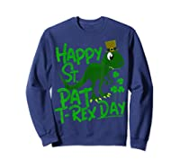 Happy St Pat T Rex Day T Shirt Saint Patrick S Dinosaur Sweatshirt Navy