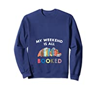 My Weekend Is All Booked Funny Reader Book Lover Writer T Shirt Sweatshirt Navy