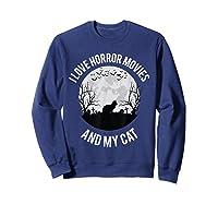I Love Horror Movies And My Cat T Shirt Sweatshirt Navy