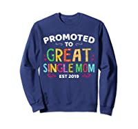 Promoted To Great Single Mom Est 2019 T Shirt Mother S Day Sweatshirt Navy