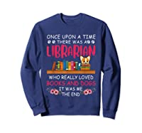 There Was A Librarian Who Loved Books And Dogs Book Lover T Shirt Sweatshirt Navy