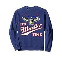 It S Mueller Time T Shirt Impeach Trump Anti Trump Shirt Sweatshirt Navy