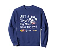 Just A Single Dog Mom Doing The Best I Can Funny Shirt Sweatshirt Navy