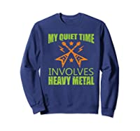 My Quiet Time Involves Heavy Metal Musician Rocker Gift Premium T-shirt Sweatshirt Navy