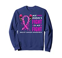 My Mom S Fight Is My Fight Breast Cancer Awareness Month T Shirt Sweatshirt Navy