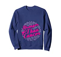 Stronger Than Cancer Pink Ribbon Breast Cancer Awareness T Shirt Sweatshirt Navy