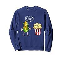 Is That You Bro Popcorn Shirts Sweatshirt Navy