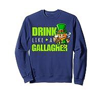 Drink Like A Gallagher Shirt Funny St Patricks Day Tee Sweatshirt Navy