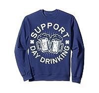 Support Day Drinking T Shirt Saint Patricks Day Gift Sweatshirt Navy