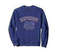 Impeach 45 Anti Trump Impeach Donald Premium T Shirt Sweatshirt Navy