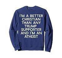 I M A Better Christian Trump Supporters Anti 45 Meme T Shirt Sweatshirt Navy