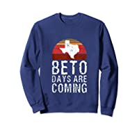 Beto Days Are Coming Funny Election Political Novelty Gift Tank Top Shirts Sweatshirt Navy