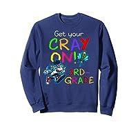 Get Your Cray On Crayon Back To School 3rd Grade Shark Shirts Sweatshirt Navy