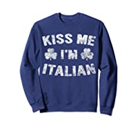 Kiss Me I M Italian T Shirt Saint Patrick Day Gift Shirt Sweatshirt Navy