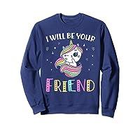 I Will Be Your Friend Stop Bullying Friendship Unicorn T-shirt Sweatshirt Navy