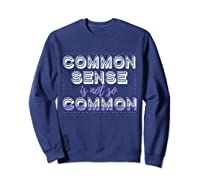 Common Sense Is Not So Common Shirts Sweatshirt Navy