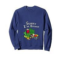 Sorry I M Booked Books Dragon Lover Gift T Shirt Sweatshirt Navy