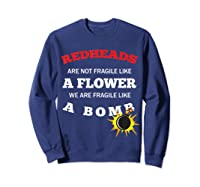 Redheads Are Not Fragile Like A Flower We Are Fragile Shirts Sweatshirt Navy