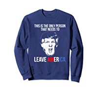 The Only Person That Needs To Leave America Impeach Trump Premium T Shirt Sweatshirt Navy