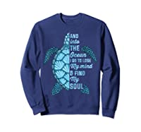 And Into The Ocean I Go To Lose My Mind And Find My Soul T Shirt Sweatshirt Navy